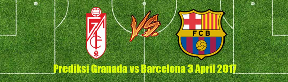 prediksi-bola-granada-vs-barcelona-3-april-2017